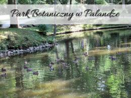 Park Botaniczny w Palandze. Odwiedź też Muzeum Bursztynu