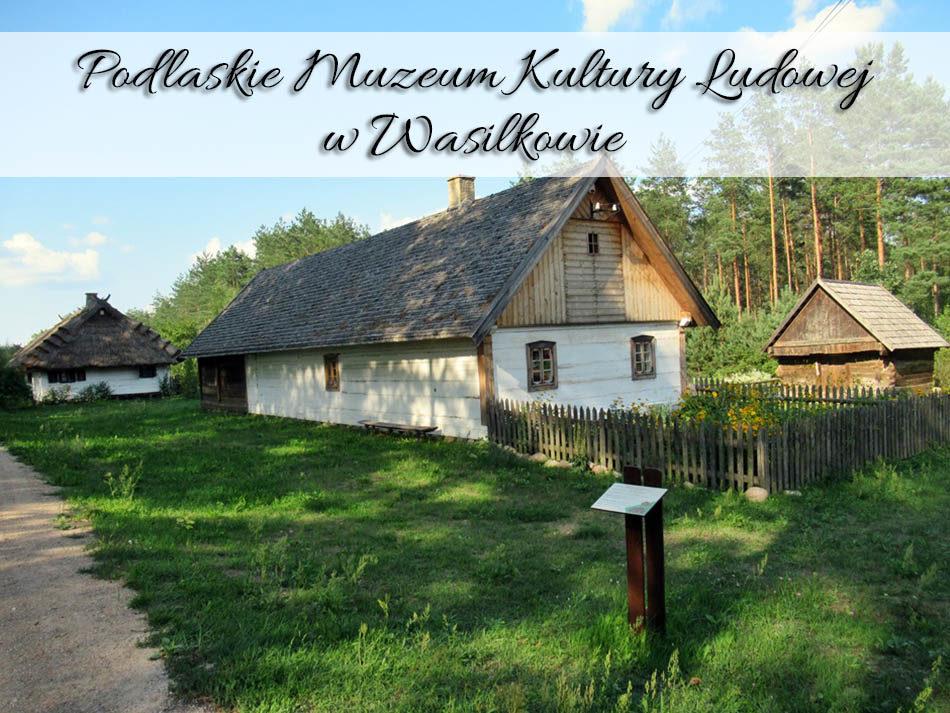 Podlaskie-Muzeum-Kultury-Ludowej-w-Wasilkowie