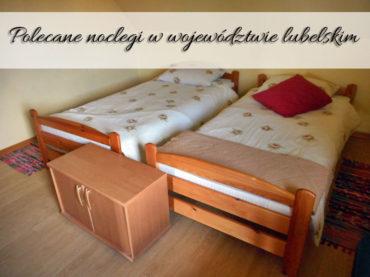 Polecane noclegi w województwie lubelskim. 5 sprawdzonych lokalizacji