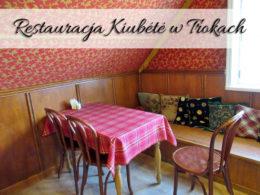 Restauracja Kiubėtė w Trokach. Pyszne jedzenie w przystępnej cenie