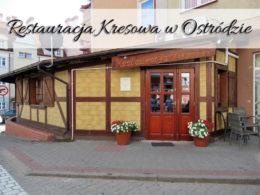 Restauracja Kresowa w Ostródzie. Pyszne jedzenie w dobrej cenie