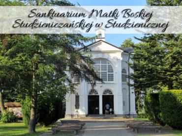 Sanktuarium Matki Boskiej Studzieniczańskiej w Studzienicznej. Miejsce odwiedzin Jana Pawła II