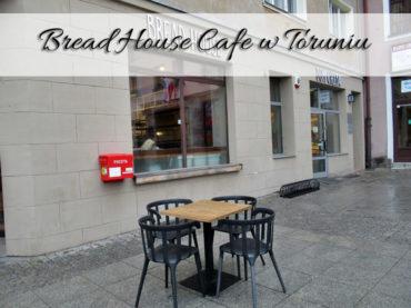 Bread House w Toruniu. Pyszne jedzenie blisko placu Rapackiego