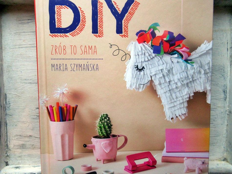 ",,DIY. Zrób to sama"" Mariola Szymańska"