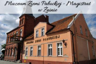 Muzeum Ziemi Pałuckiej – Magistrat w Żninie. Atrakcja w centrum miasta