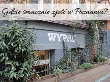 Gdzie smacznie zjeść w Poznaniu? 5 sprawdzonych miejsc