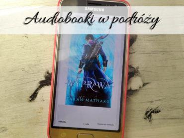 Audiobooki w podróży. Jak przekonałam się do tej formy książki?