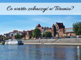 Co warto zobaczyć w Toruniu? Lista sprawdzonych miejsc dla dzieci i dorosłych