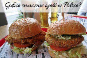 Gdzie smacznie zjeść w Polsce? Skąd mam to wiedzieć, jeśli jadę gdzieś pierwszy raz?