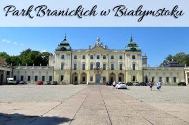 Park Branickich w Białymstoku. Zajrzyj też do pałacu