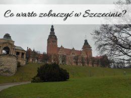 Co warto zobaczyć w Szczecinie? Wycieczka na jeden dzień