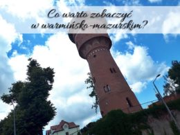 Co warto zobaczyć w warmińsko-mazurskim? Sporo sprawdzonych atrakcji