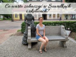 Co warto zobaczyć w Suwałkach i okolicach? Sprawdzone miejsca