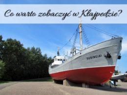 Co warto zobaczyć w Kłajpedzie? Kilka sprawdzonych miejsc