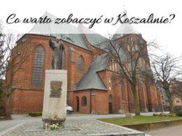 Co warto zobaczyć w Koszalinie? 5 nieoczywistych atrakcji