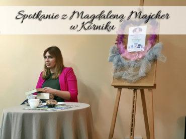 Spotkanie z Magdaleną Majcher w Kórniku. Relacja z tego wydarzenia