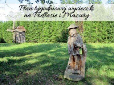 Plan tygodniowej wycieczki na Podlasie i Mazury. Podróżowanie nigdy nie było takie proste