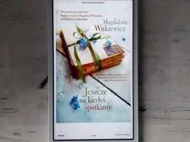 """,,Jeszcze się kiedyś spotkamy"""" Magdalena Witkiewicz"""