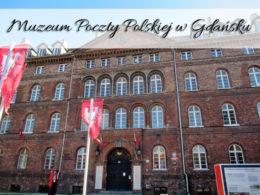 Muzeum Poczty Polskiej w Gdańsku. Ciekawa atrakcja poza centrum miasta