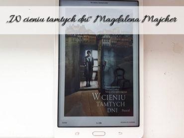 """,,W cieniu tamtych dni"""" Magdalena Majcher. Książka o Powstaniu Warszawskim"""