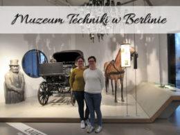 Muzeum Techniki w Berlinie. Miejsce, gdzie spędzisz cały dzień. I nie będzie to czas stracony!