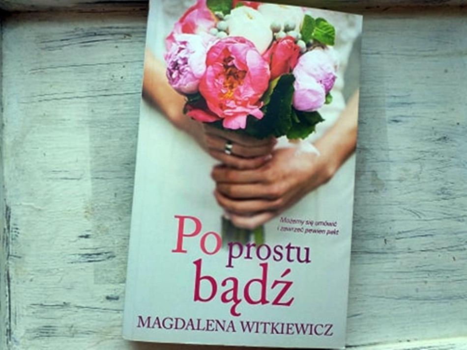""",,Po prostu bądź"""" Magdalena Witkiewicz"""