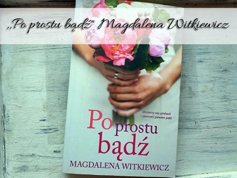 po-prostu-badz-magdalena-witkiewicz