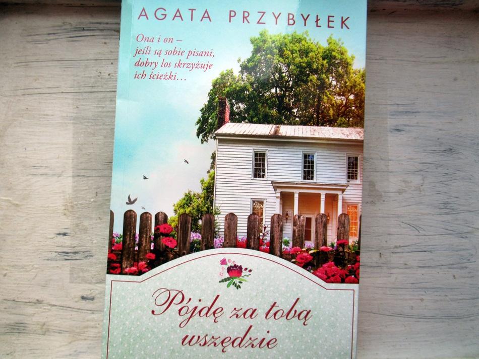 """,,Pójdę za tobą wszędzie"""" Agata Przybyłek"""