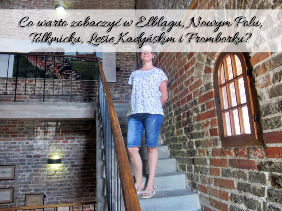 Co warto zobaczyć w Elblągu, Nowym Polu, Tolkmicku, Lesie Kadyńskim i Fromborku