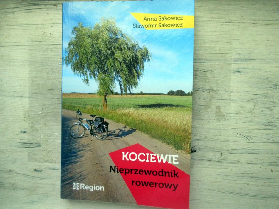 """,,Kociewie. Nieprzewodnik rowerowy"""" Anna i Sławomir Sakowicz"""