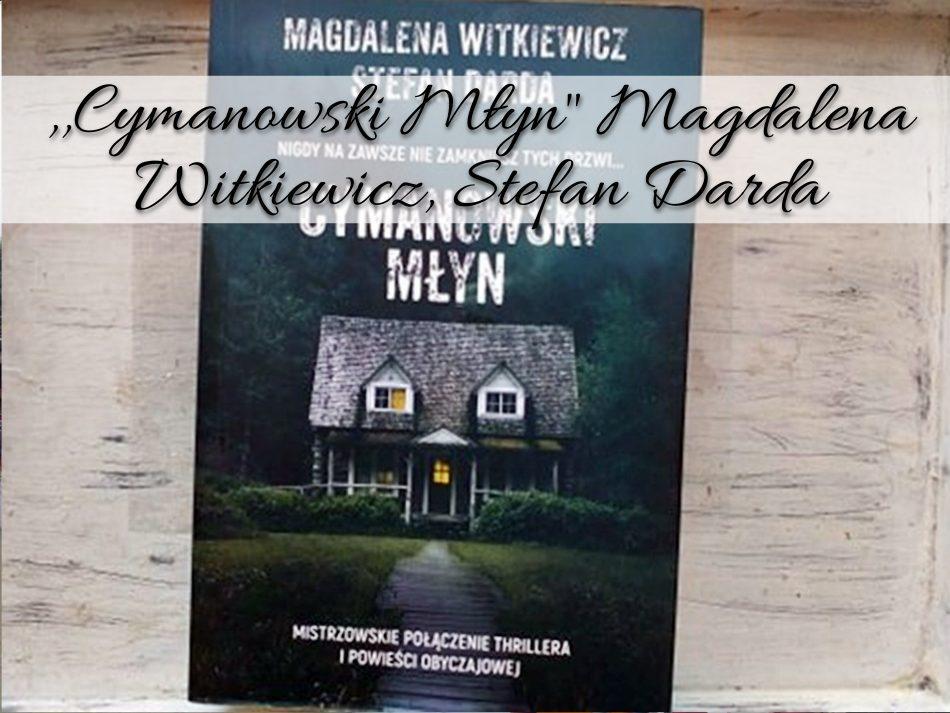 Cymanowski Młyn Magdalena Witkiewicz, Stefan Darda