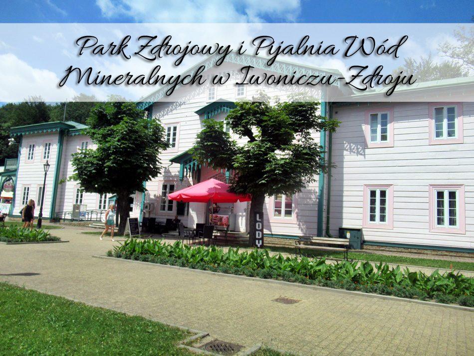 Park-Zdrojowy-i-Pijalnia-Wód-Mineralnych-w-Iwoniczu-Zdroju2