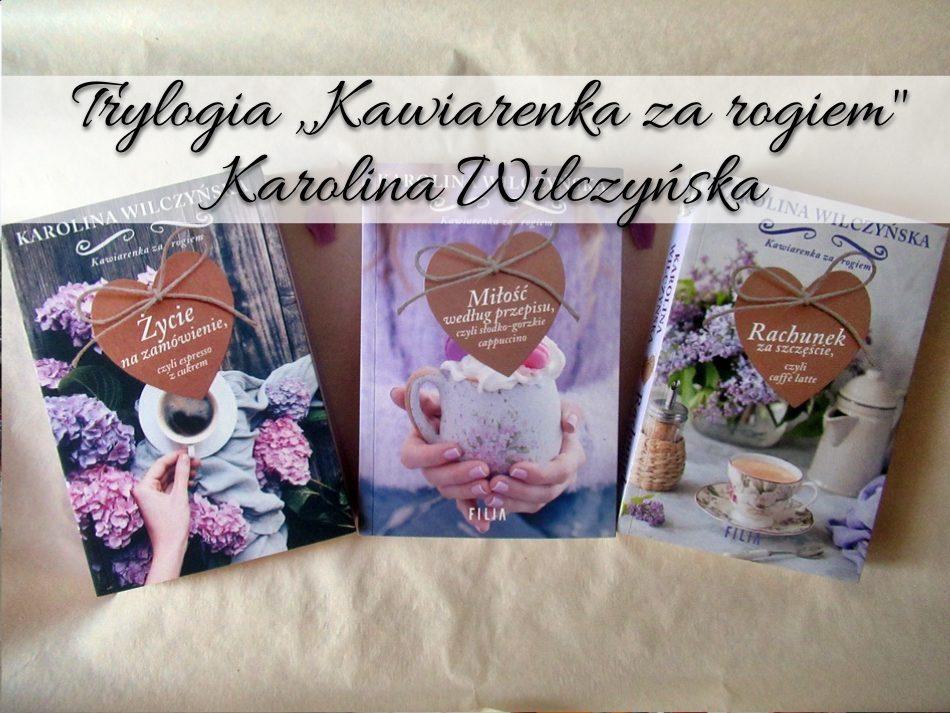 Trylogia Kawiarenka za rogiem Karolina Wilczyńska