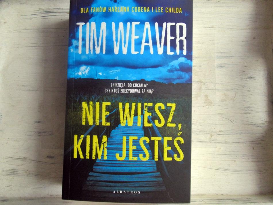 """,,Nie wiesz, kim jesteś"""" Tim Weaver"""