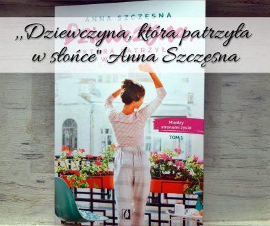 ,,Dziewczyna, która patrzyła w słońce Anna Szczęsna