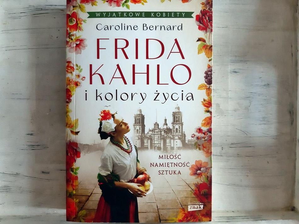 """,,Frida Kahlo i kolory życia"""" Caroline Bernard"""