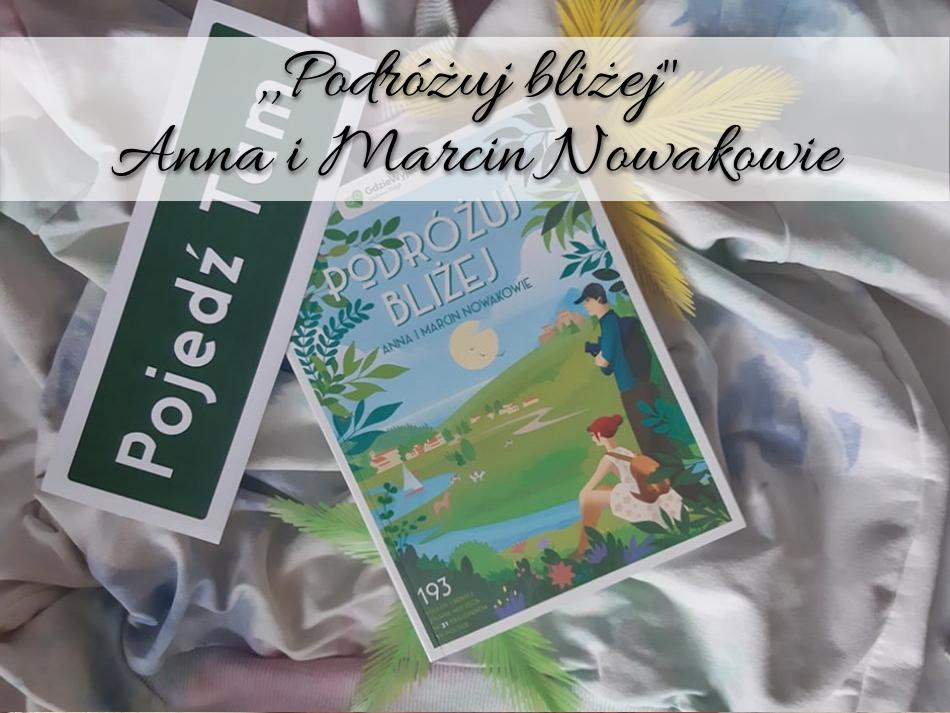 ,,Podróżuj bliżej Anna i Marcin Nowakowie
