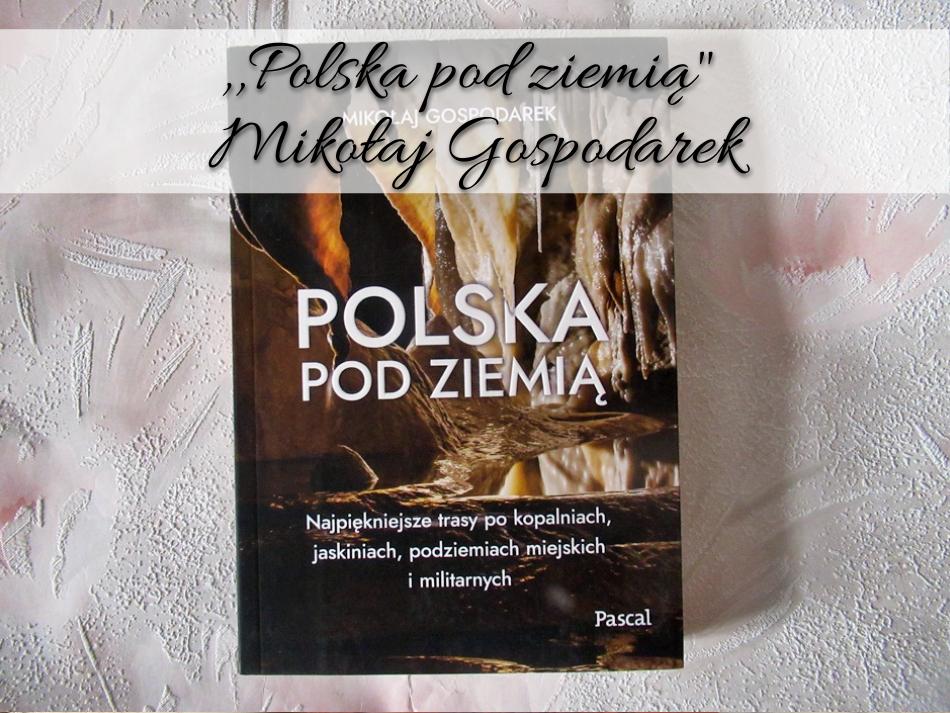 ,,Polska pod ziemią Mikołaj Gospodarek