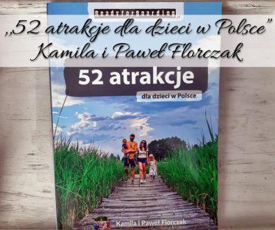 """,,52 atrakcje dla dzieci w Polsce"""" Kamila i Paweł Florczak"""