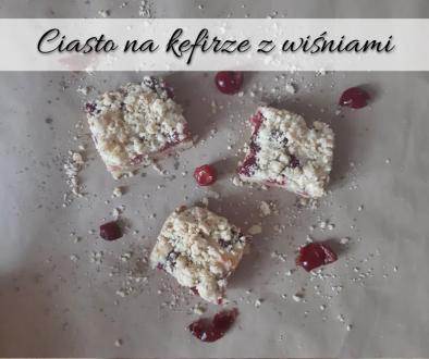 Ciasto na kefirze z wiśniami
