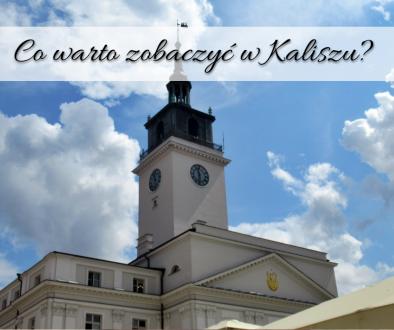 Co warto zobaczyć w Kaliszu