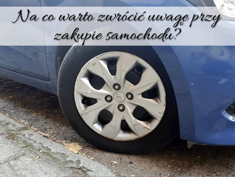 Na co warto zwrócić uwagę przy zakupie samochodu